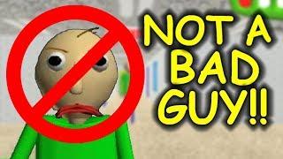 Baldi is NOT A BAD GUY! - Baldi