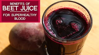 The Benefits of Beet Juice for Superhealthy Blood