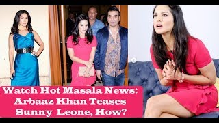 Watch Hot Masala News: Arbaaz Khan Teases Sunny  Leone, How?