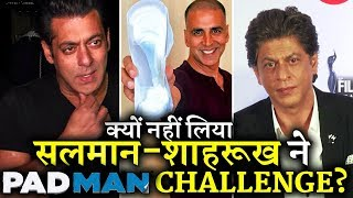 Why Didn't Shahrukh Khan and Salman Khan Take up PADMAN CHALLENGE?