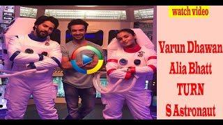 Varun Dhawan- Alia Bhatt TURNS Astronaut