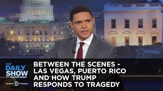 Between the Scenes - Las Vegas, Puerto Rico and How Trump Responds to Tragedy: The Daily Show