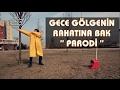 GECE GÖLGENİN RAHATINA BAK  (PARODİ)mp3