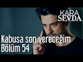 Kara Sevda 54. Bölüm - Kabusa Son Ve...mp3