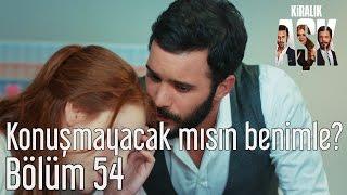 Kiralık Aşk 54. Bölüm - Konuşmayacak mısın Benimle?