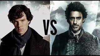 Sherlock Holmes : Robert Downey Jr  vs Benedict Cumberbatch