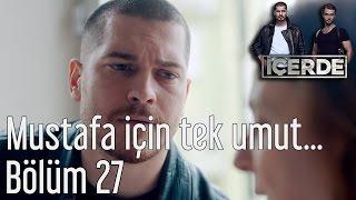 İçerde 27. Bölüm - Mustafa İçin Tek Umut...