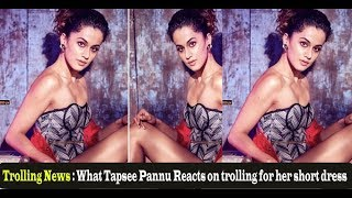 Trolling News : What Tapsee Pannu Reacts on trolling for her short dress