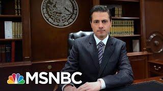 Mexico Unites Behind Own President Peña Nieto, Against President Donald Trump | MSNBC