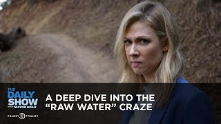 """A Deep Dive into the """"Raw Water"""" Craze 