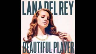 Lana Del Rey-  Beautiful Player (Lyrics)