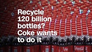 Recycle 120 billion bottles? Coke wants to do it