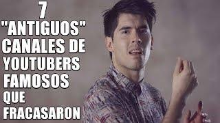 7 Canales de Youtubers Famosos Que Fracasaron - TOP 7