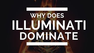 WHY DOES ILLUMINATI DOMINATE - 2017 - MUST WATCH