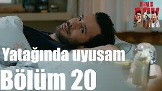 Kiralık Aşk 20. Bölüm - Senin Yatağında Uyusam