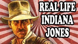 The Real Life Indiana Jones