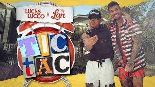 Lucas Lucco e Mc Lan - Tic Tac (Tá Chegando a Hora)
