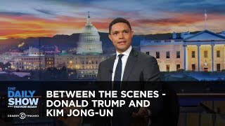 Between the Scenes - Donald Trump and Kim Jong-un: The Daily Show