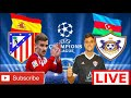 LIVE!!! ATLETICO MADRID vs QARABAG LIVE ...mp3