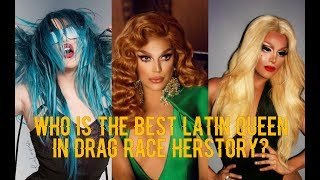 WHO IS THE BEST LATIN QUEEN IN DRAG RACE HERSTORY?