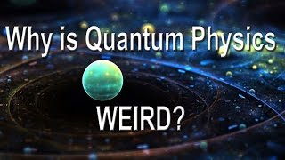 Why is quantum physics weird?