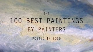 The 100 Best Paintings by Painters posted in 2016 | LearnFromMaster (HD)