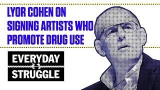 Lyor Cohen on Signing Artists Who Promote Drug Use | Everyday Struggle