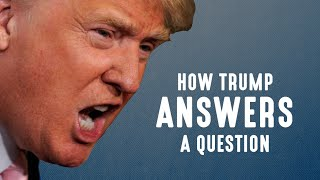 How Donald Trump Answers A Question