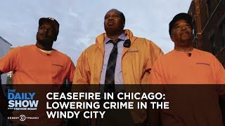 Ceasefire in Chicago: Lowering Crime in the Windy City: The Daily Show