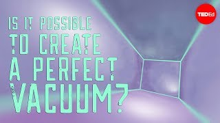 Is it possible to create a perfect vacuum? - Rolf Landua and Anais Rassat