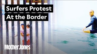 Surfers met along the US-Mexico sea border for a protest on the waves