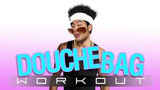The Douchebag Workout!