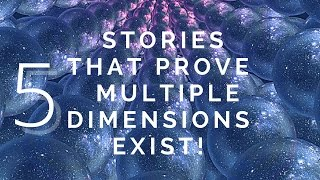 5 True Stories That Prove Multiple Dimensions exist! (Quantum Physics)