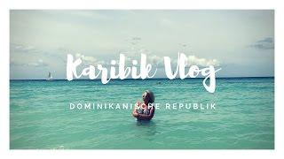 Karibik Vlog Bayahibe - Dominikanische Republik 2017 / Mamacobeauty