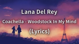 Lana Del Rey - Coachella - Woodstock In My Mind (Lyrics)