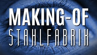 STAHLFABRIK - Making-of