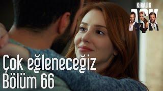 Kiralık Aşk 66. Bölüm - Çok Eğleneceğiz