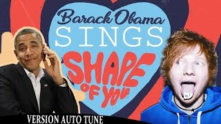 Barack Obama Singing Shape of You by Ed Sheeran (VERSION AUTO TUNE) NOW ON iTUNES