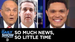 So Much News, So Little Time – Rudy Giuliani's Collusion Comments & Michael Cohen   The Daily Show