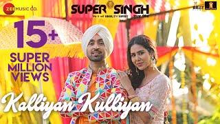 Kalliyan Kulliyan - Super Singh | Diljit Dosanjh & Sonam Bajwa | Jatinder Shah