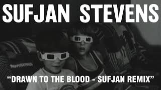 Sufjan Stevens - Drawn to the Blood - Sufjan Remix (Official Audio)