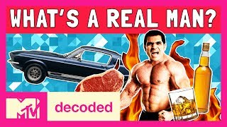 What's a Real Man? | Decoded | MTV
