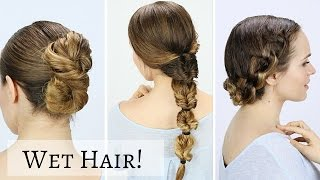 3 Quick Wet Hairstyles!
