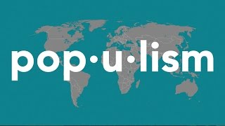 What is populism and how is it shaping global politics?