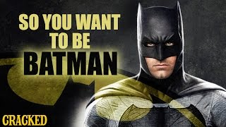 So You Want To Be BATMAN