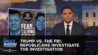 Trump vs. The FBI: Republicans Investigate the Investigation: The Daily Show