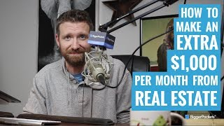 3 Ways Newbies Can Quickly Make $1,000 Per Month Through Real Estate Investing