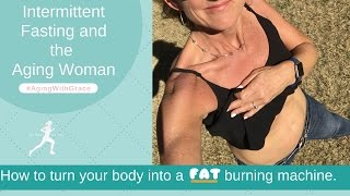 Intermittent Fasting and the Aging Woman   How To Turn Your Body Into A Fat Burning Machine