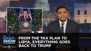 From the Tax Plan to Libya, Everything Goes Back to Trump: The Daily Show