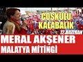 Meral Akşener Malatya mitingi 12 Hazira...mp3